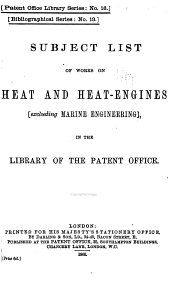 Subject List of Works on Heat and Heat-engines Excluding Marine Engineering: In the Library of the Patent Office