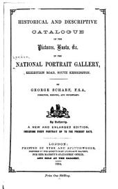 Historical and Descriptive Catalogue of the Pictures, Busts, &c., in the National Portrait Gallery, Exhibition Road, South Kensington