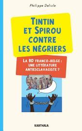 Tintin et Spirou contre les négriers. La BD Franco-Belge : une littérature antiesclavagiste ?