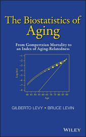 The Biostatistics of Aging: From Gompertzian Mortality to an Index of Aging-Relatedness