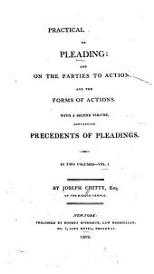 A Practical Treatise on Pleading and on the Parties to Actions and the Forms of Actions: Volume 1