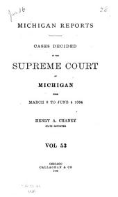 Michigan Reports: Cases Decided in the Supreme Court of Michigan, Volume 53