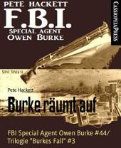 "Burke räumt auf: FBI Special Agent Owen Burke #44/ Trilogie ""Burkes Fall"" #3"