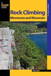 Rock Climbing Minnesota and Wisconsin: Edition 2