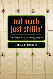 Not Much Just Chillin': The Hidden Lives of Middle Schoolers