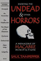 Shorting the Undead and Other Horrors: A Menagerie of Macabre Mini-Fiction