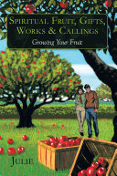 Spiritual Fruit, Gifts, Works & Callings