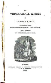 The Theological works of Thomas Paine: To which are added the Profession of faith of a Savoyard vicar