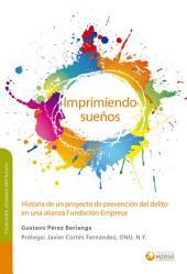Imprimiendo sueños Historia de un proyecto de prevención del delito en una alianza Fundación-Empresa