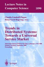 Trends in Distributed Systems: Towards a Universal Service Market: Third International IFIP/GI Working Conference, USM 2000 Munich, Germany, September 12-14, 2000 Proceedings
