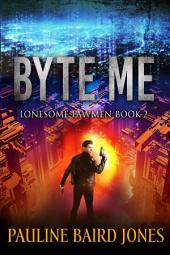 Byte Me: Lonesome Lawmen Book 2