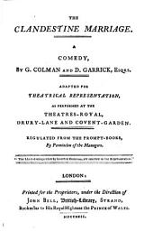 The Clandestine Marriage: A Comedy : Adapted For Theatrical Representation, As Performed At The Theatres-Royal, Drury-Lane And Covent-Garden ; Regulated From The Prompt-Books, By Permission of the Managers