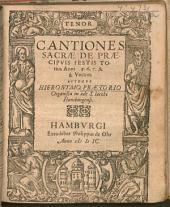 CANTIONES SACRAE DE PRAECIPVIS FESTIS TOtius Anni 5. 6. 7. & 8. Vocum. AVTHORE HIERONYMO PRAETORIO Organista in aede S. Iacobi Hamburgensi