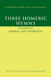 Three Homeric Hymns: To Apollo, Hermes, and Aphrodite
