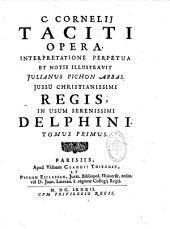 C. Cornelii Taciti Opera, interpretatione perpetua et notis illustravit Julianus Pichon,... in usum serenissimi Delphini...