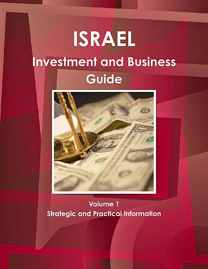 Israel Investment and Business Guide Volume 1 Strategic and Practical Information PDF