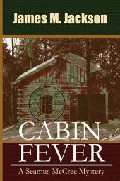 Cabin Fever: A Seamus McCree Mystery