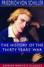 The History of the Thirty YearsÕ War (Esprios Classics)