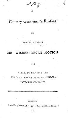 A Countri Gentleman s reasons for voting against Mr  Wilberforces motion