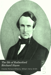 The life of Rutherford Birchard Hayes: nineteenth president of the United States, Volume 1