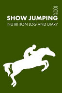 Show Jumping Sports Nutrition Journal: Daily Show Jumping Nutrition Log and Diary for Show Jumper and Coach
