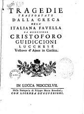 Tragedie trasportate dalla greca nell'italiana favella da monsignor Cristoforo Guidiccioni lucchese vescovo d'Ajace in Corsica