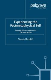 Experiencing the Postmetaphysical Self: Between Hermeneutics and Deconstruction