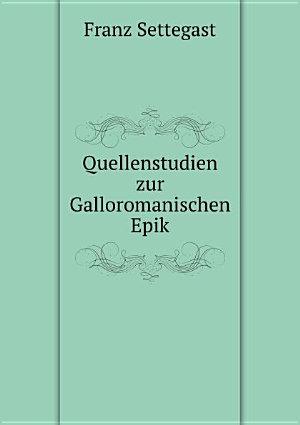 Quellenstudien zur Galloromanischen Epik PDF