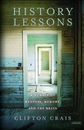 History Lessons: A Memoir of Madness, Memory, and the Brain