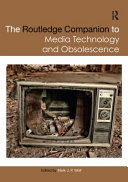 The Routledge Companion to Media Technology and Obsolescence PDF