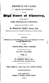 Reports of Cases Argued and Determined in the High Court of Chancery: In the Time of Lord Chancellor Hardwicke, from the Year 1746-7 to 1755. By Francis Vesey, Senior ...
