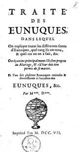 Traité des eunuques: dans lequel on explique toutes les différentes sortes d'eunuques, quel rang ils ont tenu, & quel cas on en a fait, &c. ...