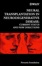 Neural Transplantation in Neurodegenerative Disease: Current Status and New Directions