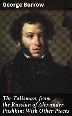 The Talisman  from the Russian of Alexander Pushkin  With Other Pieces PDF