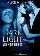 Dark Light - À lui pour toujours, 6