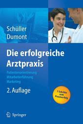 Die erfolgreiche Arztpraxis: Patientenorientierung - Mitarbeiterführung - Marketing, Ausgabe 2