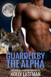 Guarded By The Alpha: A BBW Adult Shifter Romance
