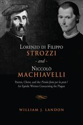 Lorenzo di Filippo Strozzi and Niccolo Machiavelli: Patron, Client, and the Pistola fatta per la peste/An Epistle Written Concerning the Plague