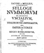 Sylloge nummorum ex argento uncialium: vulgo thalerorum seu imperialium, quos imperatores & reges Romanorum, nec non Austriae archiduces signari iusserunt