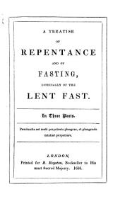A treatise of repentance and of fasting, especially of the Lent-fast, etc. By Simon Patrick