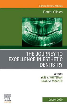 The Journey To Excellence in Esthetic Dentistry  An Issue of Dental Clinics of North America  E Book PDF