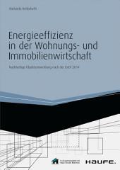 Energieeffizienz in der Wohnungs- und Immobilienwirtschaft - inkl.Arbeitshilfen online: Nachhaltige Objektentwicklung nach der EnEV 2014