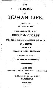 The Economy of Human Life: Complete in Two Parts. Translated from an Indian Manuscript Written by an Ancient Bramin. In a Letter from an English Gentleman Residing at China. To the Earl of ************.