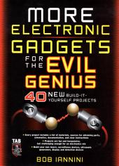 MORE Electronic Gadgets for the Evil Genius: 40 NEW Build-it-Yourself Projects