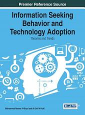 Information Seeking Behavior and Technology Adoption: Theories and Trends: Theories and Trends