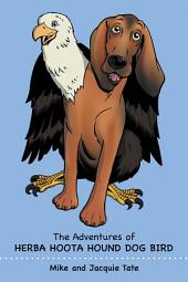 The Adventures of Herba Hoota Hound Dog Bird
