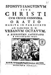 Sponsus sanguinum siue Christi cum cruce connubia oratio habita in parasceue ... A Hieronymo Sauignano e Societate Iesu