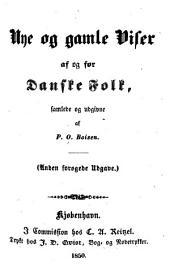 Nye og gamle Viser af og for Danske Folk, Samlede og udgivne af P. O. Boisen: Volume 1