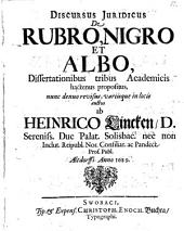 Discursus iuridicus de rubro, nigro et albo ... Denuo revisus et auctus. - Swobaci, Buchta 1689