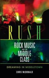 Rush, Rock Music, and the Middle Class: Dreaming in Middletown